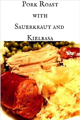 Pork Roast With Sauerkraut And Kielbasa Recipe — Dishmaps