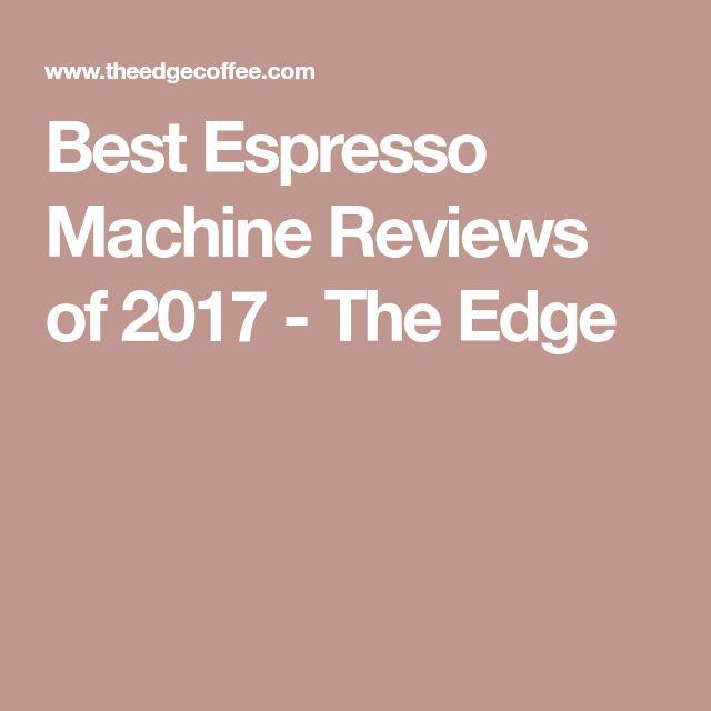 Best Espresso Machine Reviews of 2017 - The Edge