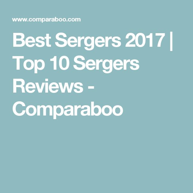 Best Sergers 2017 | Top 10 Sergers Reviews - Comparaboo