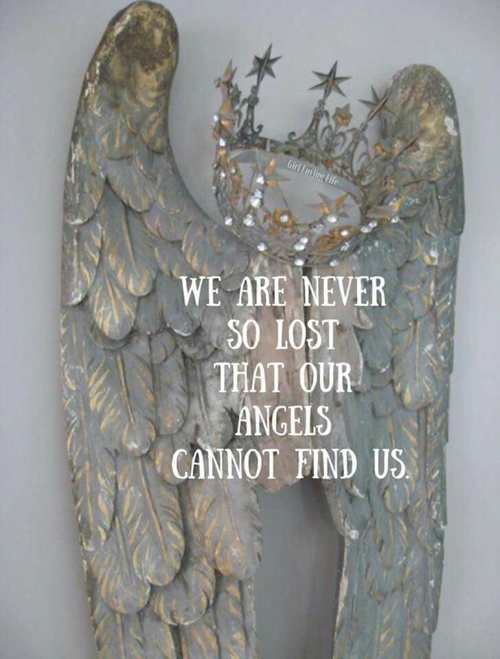 WE ARE NEVER SO LOST THAT OUR ANGELS CANNOT FIND US.