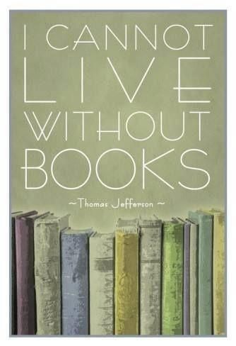 I cannot live without books -- Thomas Jefferson