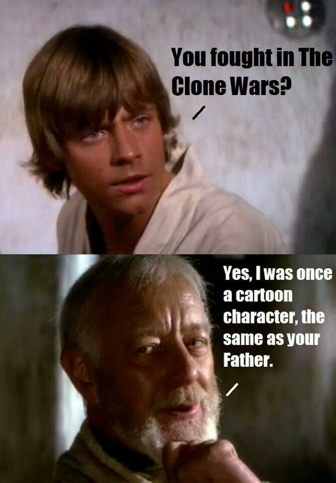 You fought in the Clone Wars?                                                                                                                                                                                 More