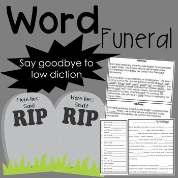 I don't know about you, but I want my students to learn to use high diction. I tell them often no baby words are allowed in my class! :) To make it fun, we have a Word Funeral at the beginning of every year. Through the use of Madlibs, obituaries, and the Thesaurus Graveyard, I reveal to them the top 10 low diction words I don't want to see in their