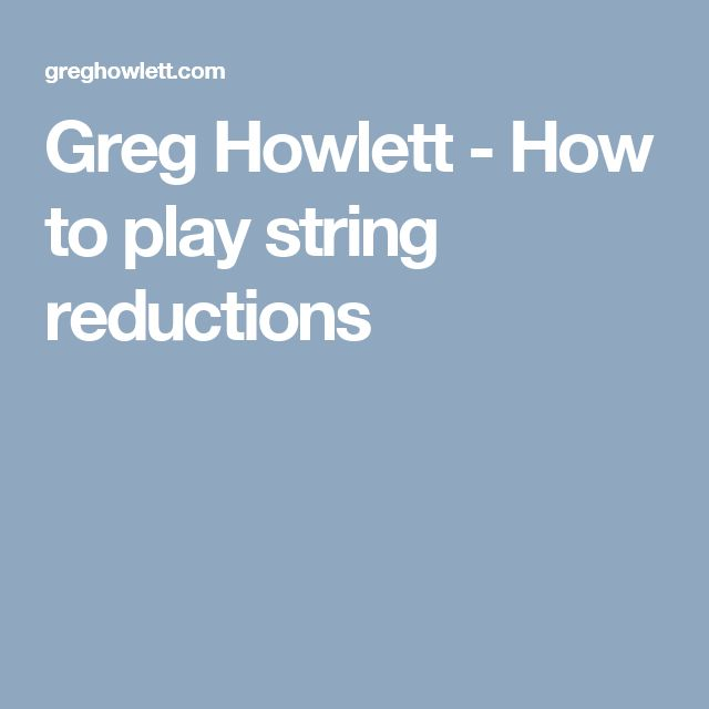 Greg Howlett - How to play string reductions