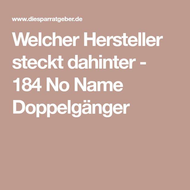 Welcher Hersteller steckt dahinter - 184 No Name Doppelgänger