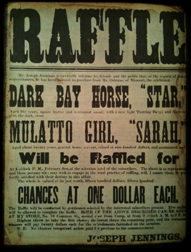 Raffle. Mulatto Girl, SARAH. A horse gets top billing over a human being....it is so hard to believe there was such disregard for human life! It's very scary to think this sort of thing was commonplace..