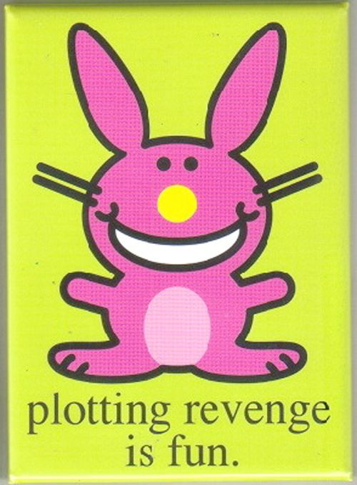 All day, every day!  Happy Bunny is my hero!