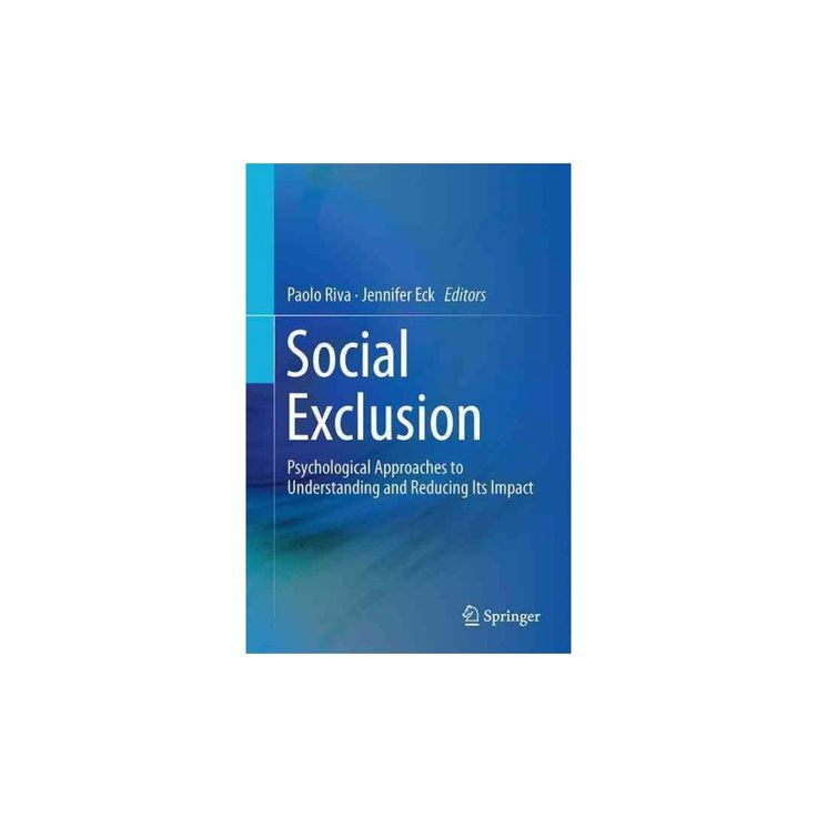 Social Exclusion : Psychological Approaches to Understanding and Reducing Its Impact (Hardcover)