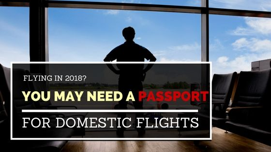 Attention: You may need a passport for domestic flights starting in 2018! Find out more here