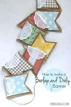 Tutorial on to make a Burlap and Doily Banner. So pretty and easy! #lifeinabetterlight