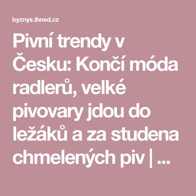 Pivní trendy v Česku: Končí móda radlerů, velké pivovary jdou do ležáků a za studena chmelených piv | Hospodářské noviny (IHNED.cz)