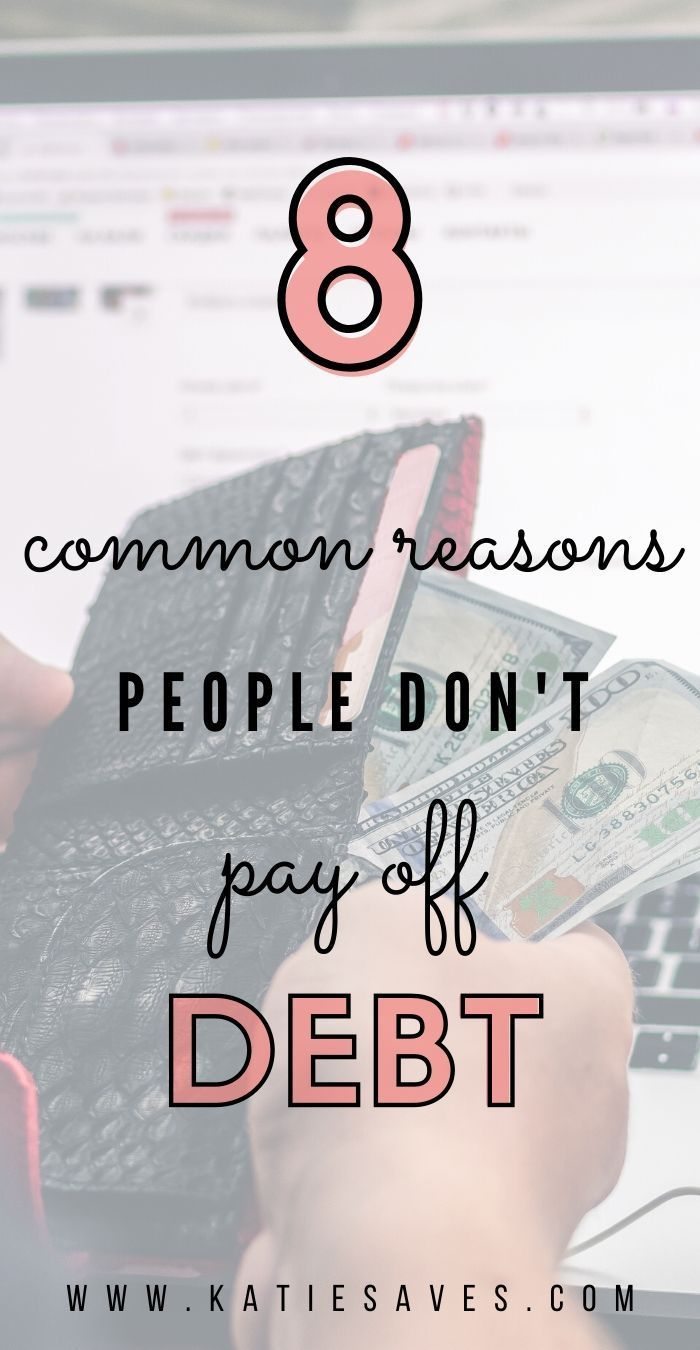 8 Common Reasons People Don T Pay Off Debt Katie Saves Debt Payoff Credit Card Interest Debt