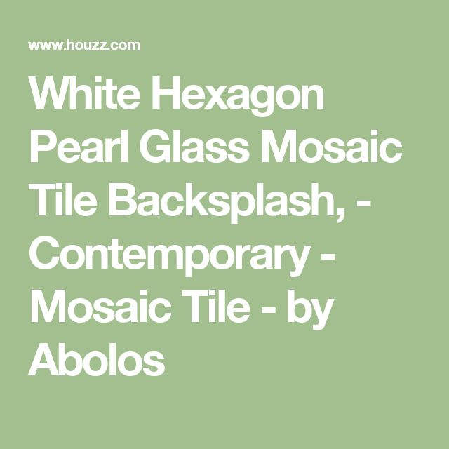 White Hexagon Pearl Glass Mosaic Tile Backsplash, - Contemporary - Mosaic Tile - by Abolos