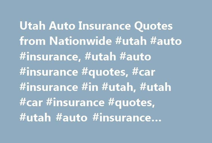 Utah Auto Insurance Quotes from Nationwide #utah #auto #insurance, #utah #auto #insurance #quotes, #car #insurance #in #utah, #utah #car #insurance #quotes, #utah #auto #insurance #companies http://california.remmont.com/utah-auto-insurance-quotes-from-nationwide-utah-auto-insurance-utah-auto-insurance-quotes-car-insurance-in-utah-utah-car-insurance-quotes-utah-auto-insurance-companies/  # Utah Auto Insurance Utah Links Home to attractions like film festivals and Snow Canyon State Park, Utah…