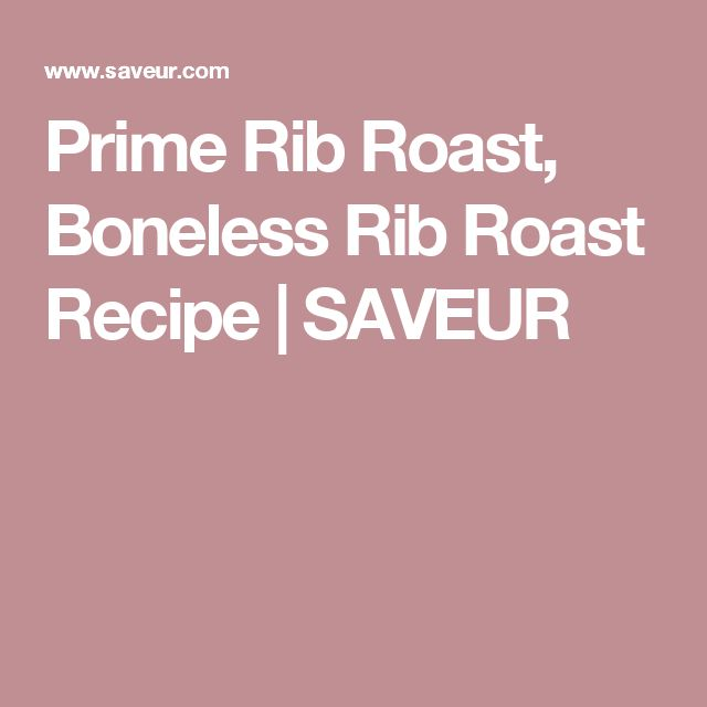 Prime Rib Roast, Boneless Rib Roast Recipe | SAVEUR
