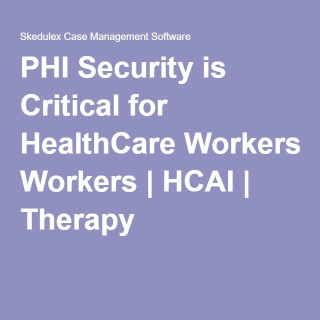 PHI Security is Critical for HealthCare Workers | HCAI | Therapy