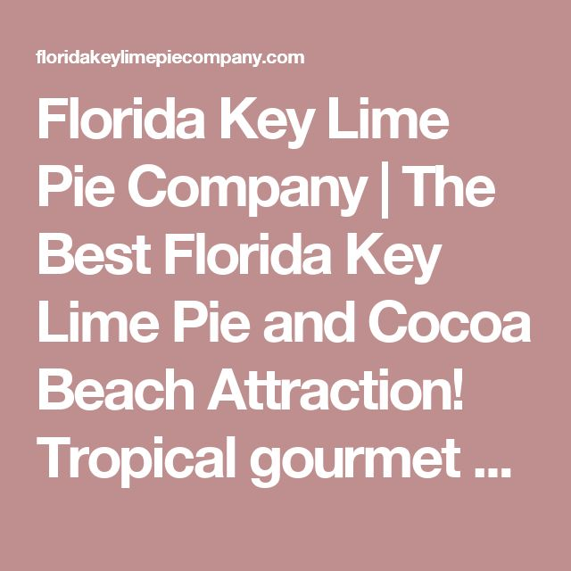 Florida Key Lime Pie Company | The Best Florida Key Lime Pie and Cocoa Beach Attraction! Tropical gourmet desserts, cheesecakes, wines, Florida craft beer, hot sauces and more