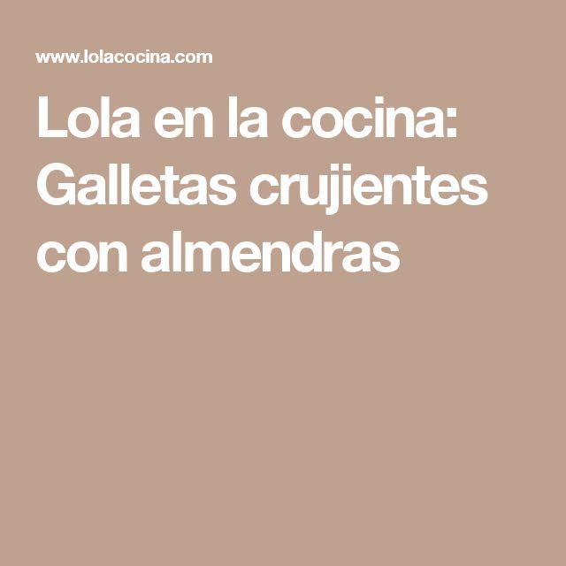 Lola en la cocina: Galletas crujientes con almendras