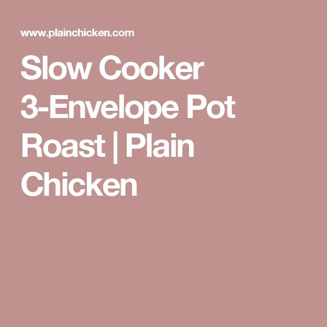 Slow Cooker 3-Envelope Pot Roast | Plain Chicken