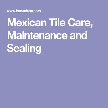 Mexican Tile Care, Maintenance and Sealing