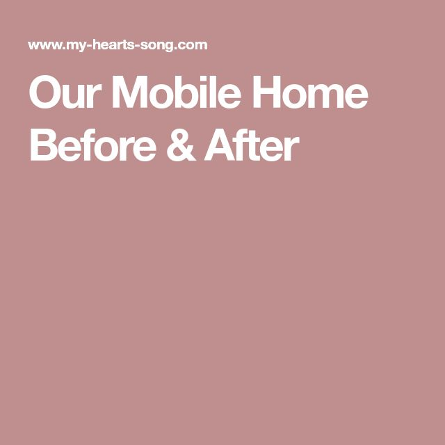 Our Mobile Home Before & After