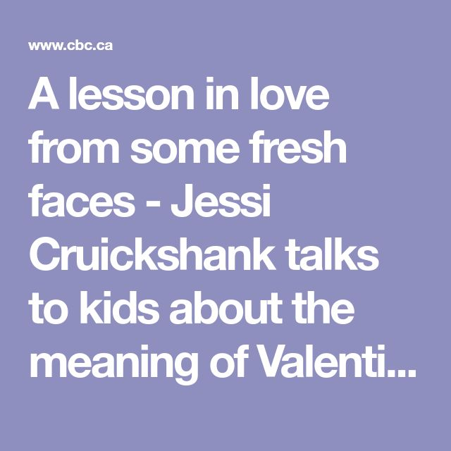 A lesson in love from some fresh faces - Jessi Cruickshank talks to kids about the meaning of Valentine's Day | CBC Life