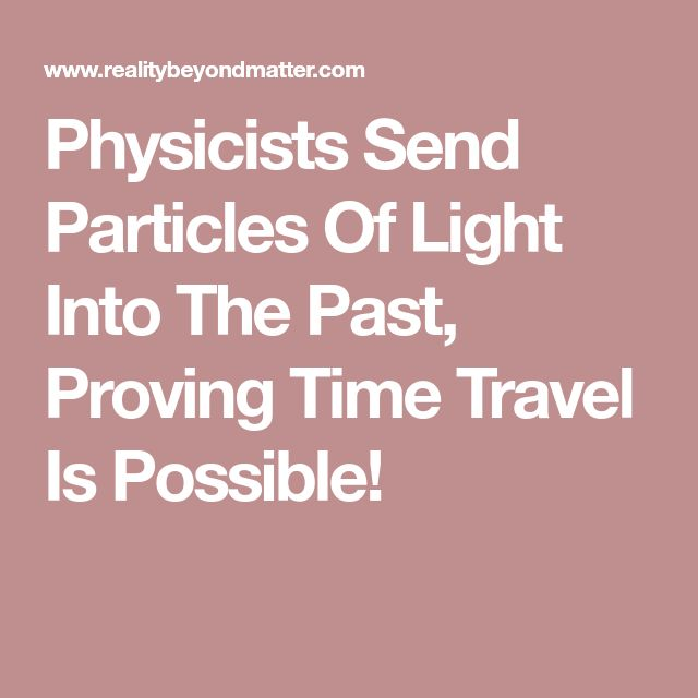 Physicists Send Particles Of Light Into The Past, Proving Time Travel Is Possible!