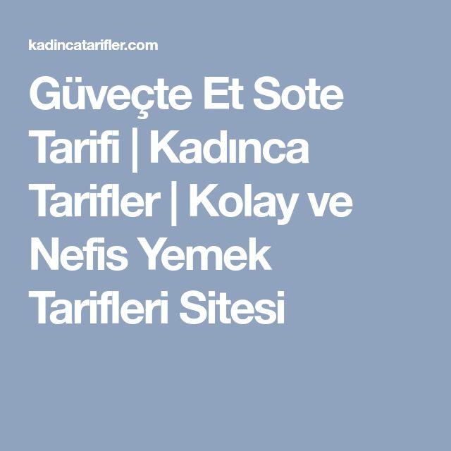 Güveçte Et Sote Tarifi | Kadınca Tarifler | Kolay ve Nefis Yemek Tarifleri Sitesi