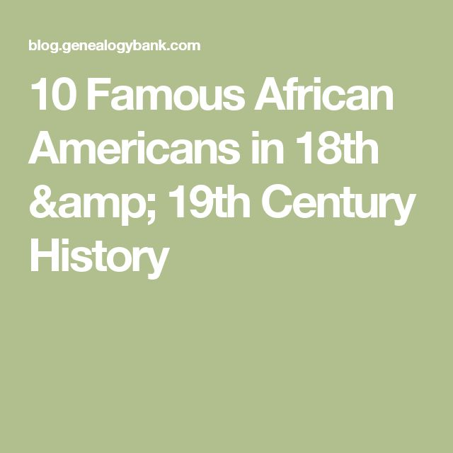 10 Famous African Americans in 18th & 19th Century History
