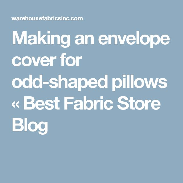 Making an envelope cover for odd-shaped pillows « Best Fabric Store Blog