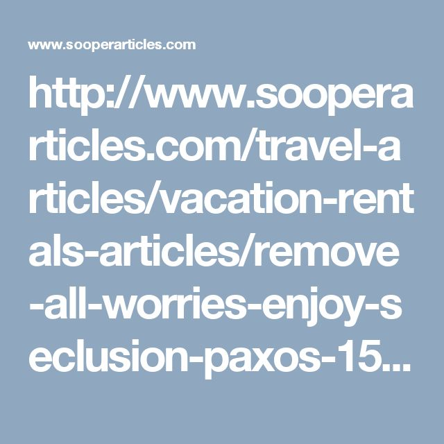 http://www.sooperarticles.com/travel-articles/vacation-rentals-articles/remove-all-worries-enjoy-seclusion-paxos-1525677.html