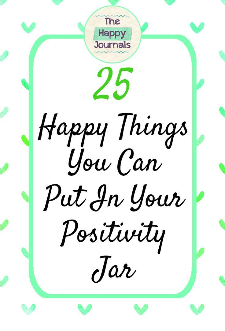 25 Awesome Happy Jar Ideas You Will Love The Happy Journals Happy Thoughts Inspiration Positive Living Quotes Positive Energy Quotes
