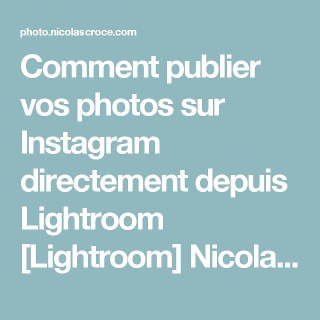 Comment publier vos photos sur Instagram directement depuis Lightroom [Lightroom] Nicolas Croce Photo