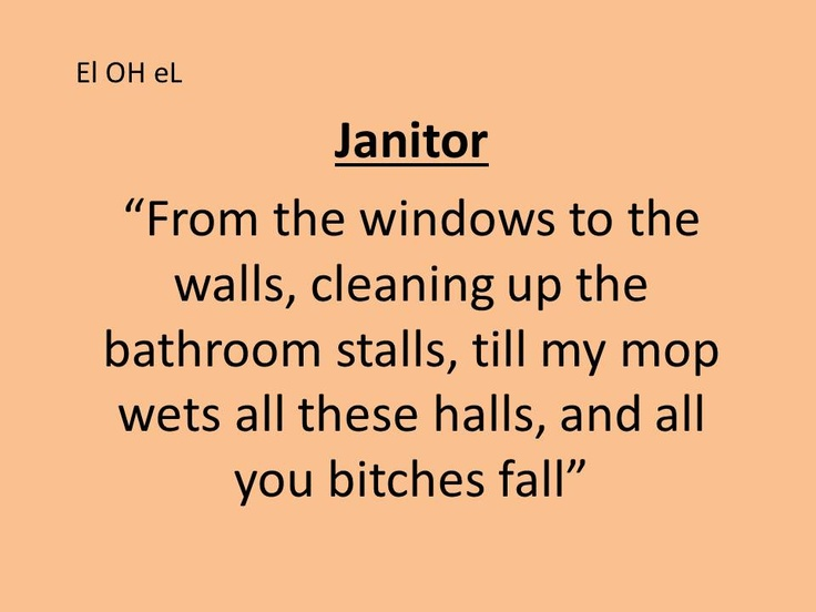 Janitor u201cFrom the windows to the walls, cleaning up the bathroom - another word for janitor