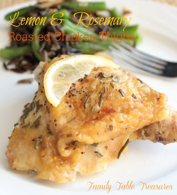 Lemon & Rosemary Roasted Chicken Thighs - Family Table Treasures An easy week night meal that's healthy and delicious!  These Lemon & Rosemary Roasted Chicken Thighs are bursting with citrus and herb goodness!