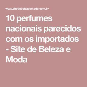 10 perfumes nacionais parecidos com os importados - Site de Beleza e Moda