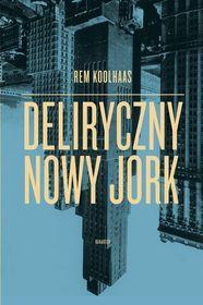 Deliryczny Nowy Jork-Koolhaas Rem