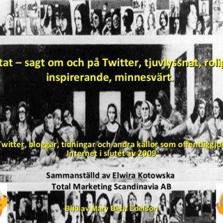 Citat – sagt om och på Twitter, tjuvlyssnat, roligt, inspirerande, minnesvärt. Källa: Twitter, bloggar, tidningar och andra källor som offentliggjordes på I. http://slidehot.com/resources/citat-sagt-om-och-pa-twitter-tjuvlyssnat-roligt-inspirerande-minnesvaert.25523/