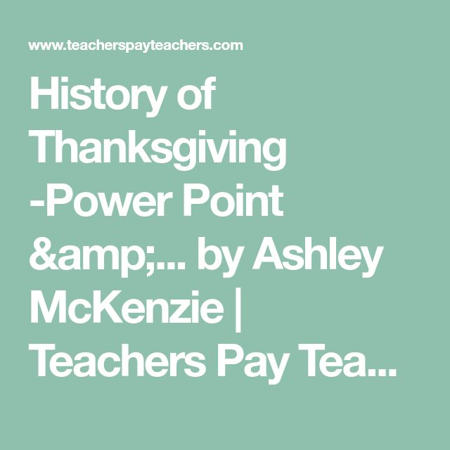 History of Thanksgiving -Power Point &... by Ashley McKenzie | Teachers Pay Teachers