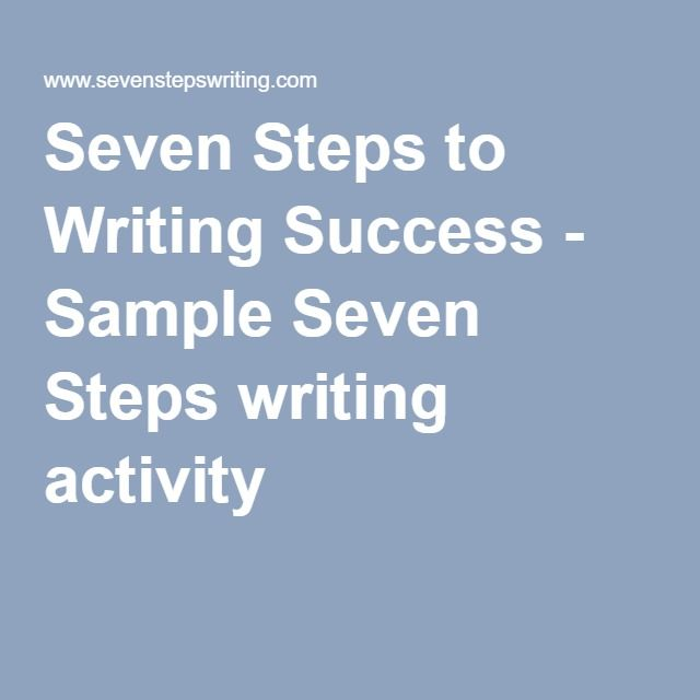 Seven Steps to Writing Success - Sample Seven Steps writing activity