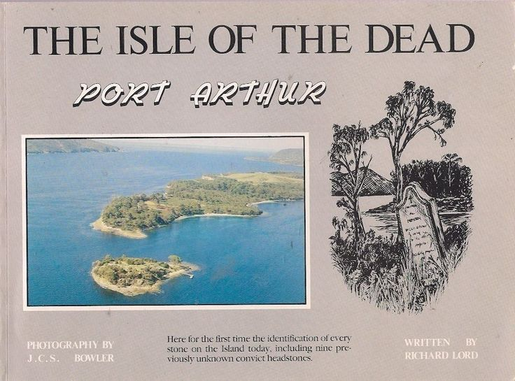 ISLE of DEAD PORT ARTHUR. Here for the first time the identification of every stone on the Island today, including nine previously unknown convict headstones. Already well known for their previous work on the Isle of the Dead this publication provides a wealth of information on those who lived and died at Port Arthur and were buried on the Island.