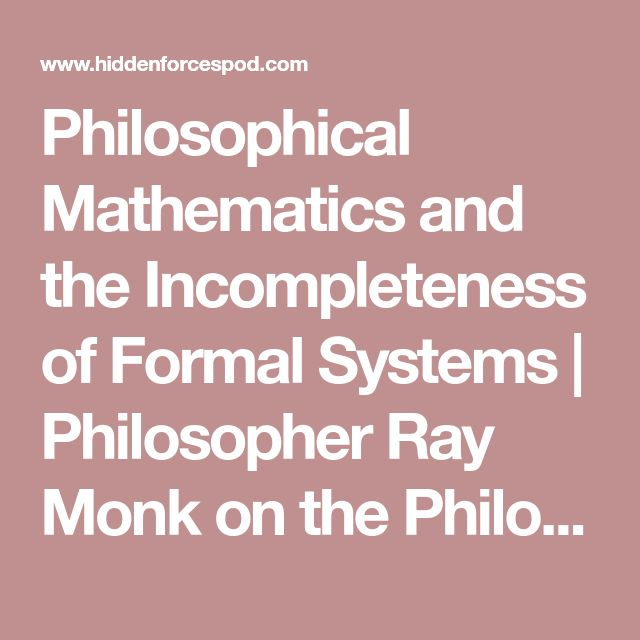Philosophical Mathematics and the Incompleteness of Formal Systems | Philosopher Ray Monk on the Philosophy and History of Mathematics