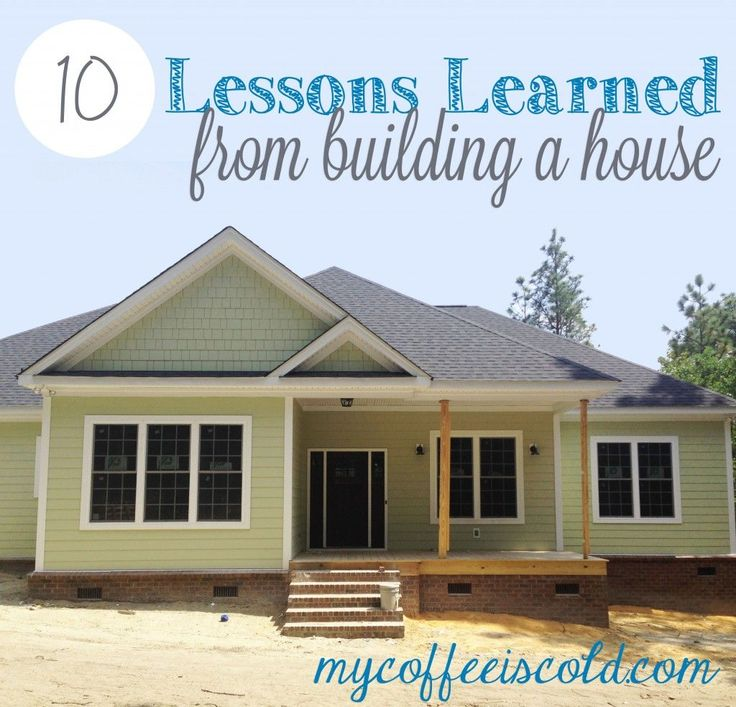 Ten lessons learned from building a house- some great tips to keep in mind!