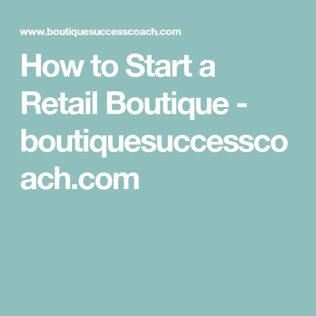 How to Start a Retail Boutique - boutiquesuccesscoach.com