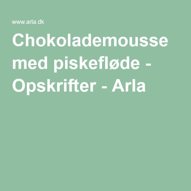 Chokolademousse med piskefløde - Opskrifter - Arla