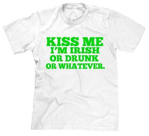 Kiss Me Im Irish or Drunk or Whatever t shirt St. Patricks day drinking tee