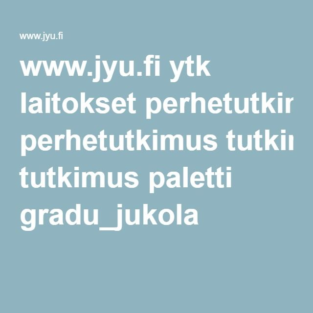 www.jyu.fi ytk laitokset perhetutkimus tutkimus paletti gradu_jukola