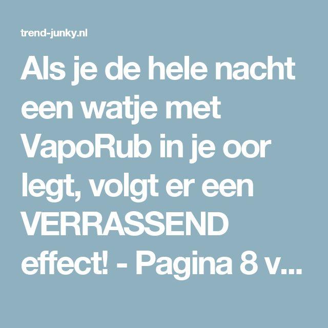 Als je de hele nacht een watje met VapoRub in je oor legt, volgt er een VERRASSEND effect! - Pagina 8 van 13 - Trendjunky