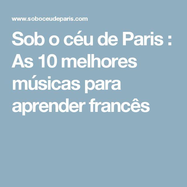 Sob o céu de Paris : As 10 melhores músicas para aprender francês                                                                                                                                                                                 Mais