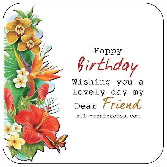 Happy Birthday - Wishing You A Lovely Day My Dear Friend | all-greatquotes.com #HappyBirthday #Friend #Friendship